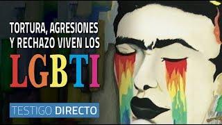 Los LGBTI, víctimas de rechazo, tortura y amenazas de muerte - Testigo Directo HD