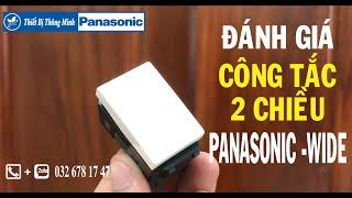 ĐÁNH GIÁ CÔNG TẮC 2 CHIỀU PANASONIC WIDE (WEV5002), Ổ CẮM  PANASONIC WEV1081