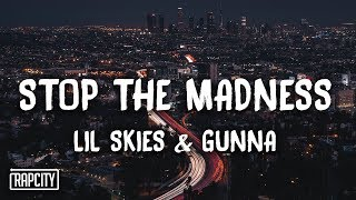 Lil Skies - Stop The Madness ft. Gunna (Lyrics)