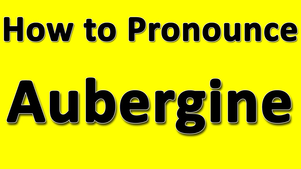 How to Pronounce Aubergine - YouTube