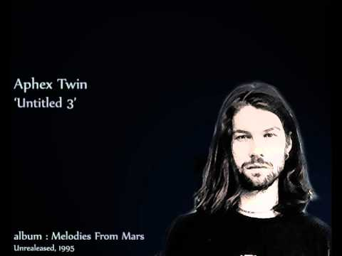 Aphex Twin, Untitled 3 (Melodies From Mars). mp3