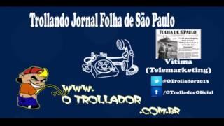 Trollando o telemarketing do Jornal a Folha de São Paulo