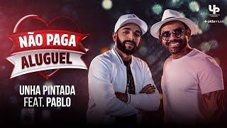 Unha Pintada - Não Paga Aluguel - Feat. Pablo (Clipe Oficial)