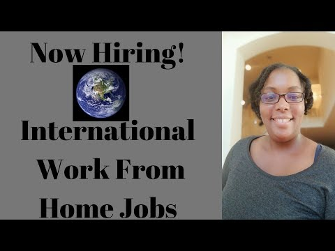 Now Hiring!  International Work From Home Jobs