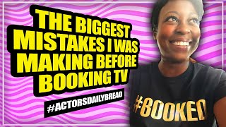 The BIGGEST mistakes I was making BEFORE booking TV - #ActorsDailyBread [Ep. 198]