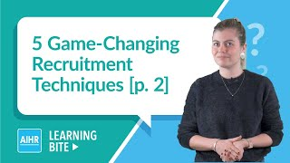 5 Game-Changing Recruitment Techniques [p. 2]   AIHR Learning Bite