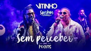 VITINHO - Sem Perceber (Ao Vivo) Feat. Pixote