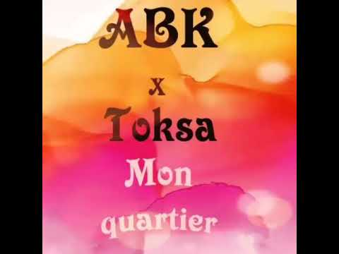 ABK X Toksa - Mon Quartier