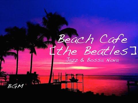 Cafe Music!!Happy Bossa Nova Background Music!!the Beatles Cover!!