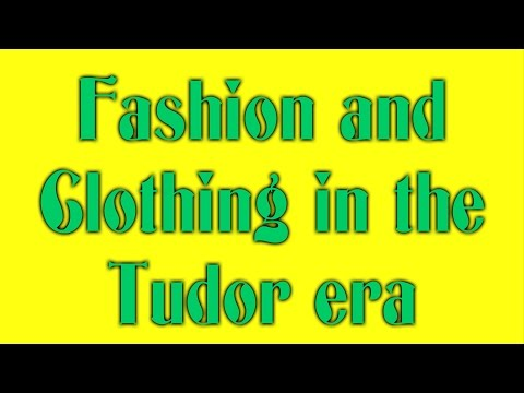 Fashion and Clothing in the Tudor era