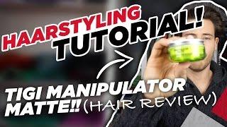 Haarstyling Tutorial TIGI MANIPULATOR MATTE (Hair Review)