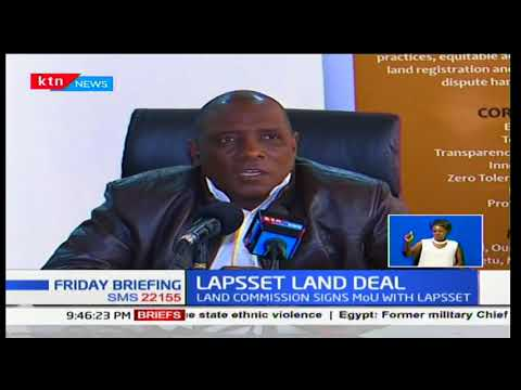 Government is set to fast track the LAPSSET project following signing of MOU with land commission