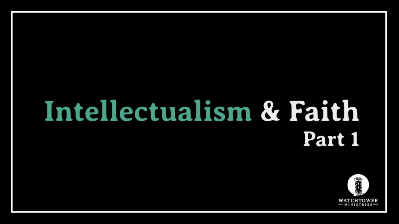 Intellectualism & Faith: Part 1