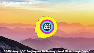 DJ ABK Nongsiej ft. Laaijingshai Marbaniang - Iaroh (Remix - High Tempo)