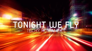 Techy Romantics - Tonight We Fly