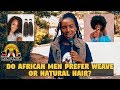 Do African Men Prefer Weave Or Natural Hair? (Public Interview)