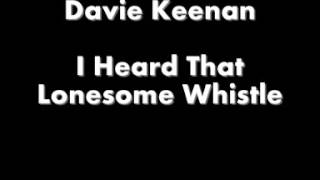 Davie Keenan - I Heard That Lonesome Whistle