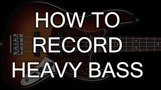 How to record Heavy Bass