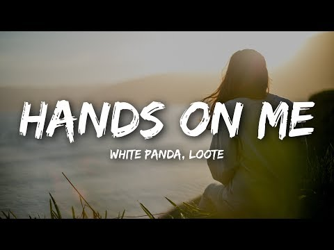 White Panda - Hands On Me feat. Loote (Lyrics)