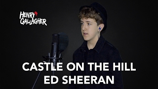 Castle On The Hill Ed Sheeran Henry Gallagher Cover