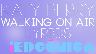 Katy Perry - Walking On Air (Lyrics)