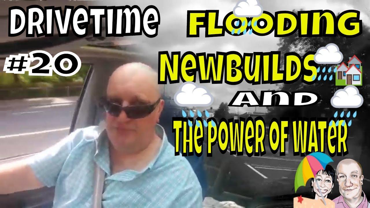 Drivetime # 20. Flooding,  Newbuild Housing & The Apocalypse