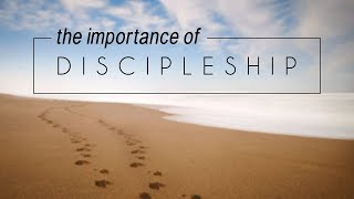 The Importance of Discipleship