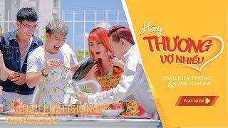 Châu Khải Phong ft Hoàng Y Nhung - Hãy Thương Vợ Nhiều [ MV Official 4K]