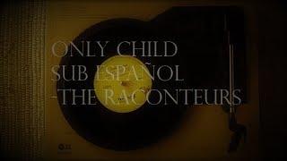 Only Child Sub Español - The Raconteurs