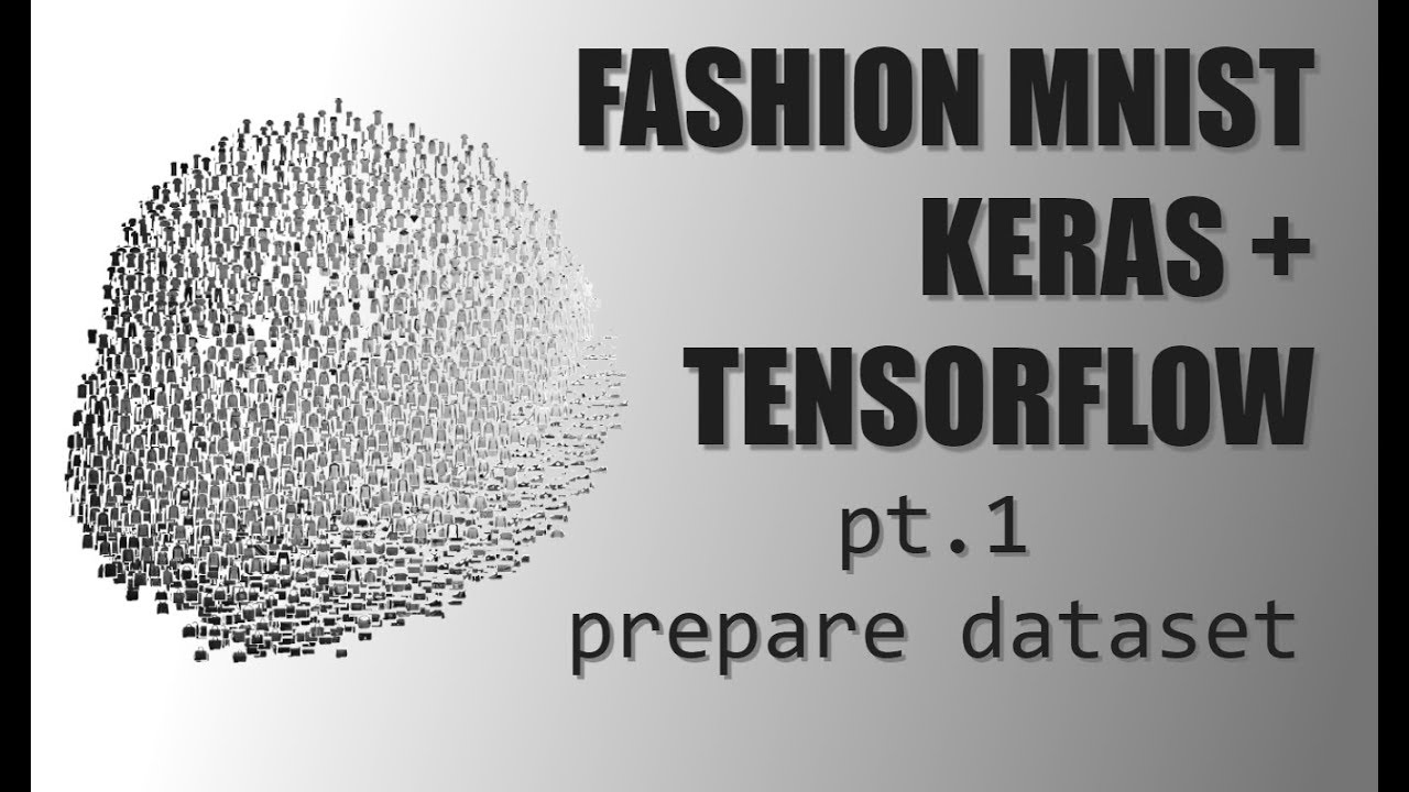 Deep Learning with Keras + TensorFlow - (Pt 1) Prepare the Fashion MNIST  Dataset