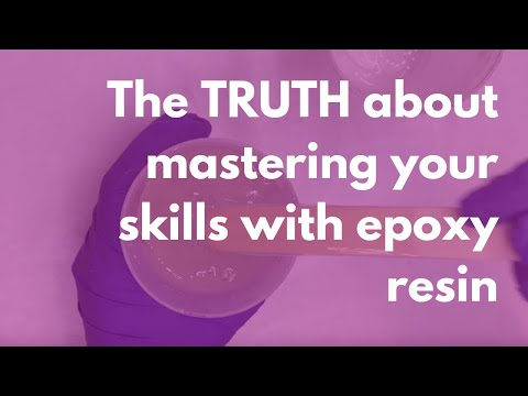 The TRUTH about mastering your skills with epoxy resin