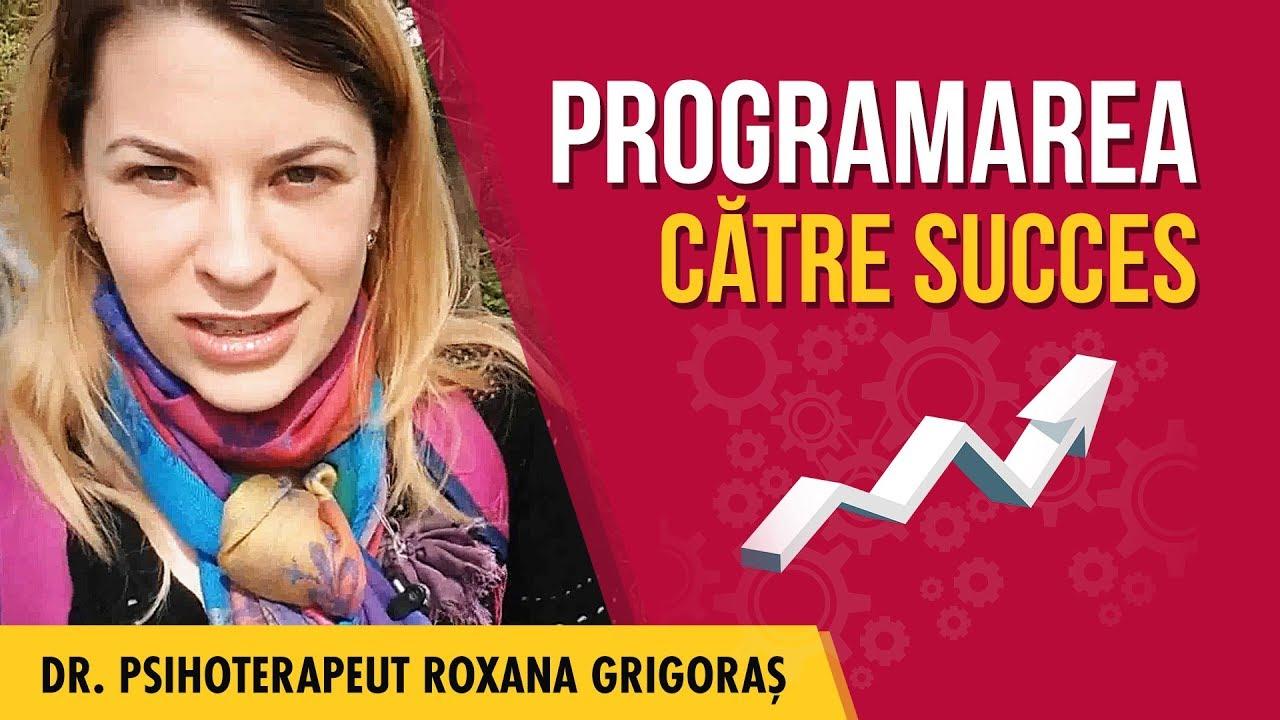 Programarea către SUCCES | Dr.Psihoterapeut Roxana Grigoraş | PSIHOART