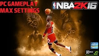 NBA 2K16 PC GAMEPLAY // MAX SETTINGS 60fps