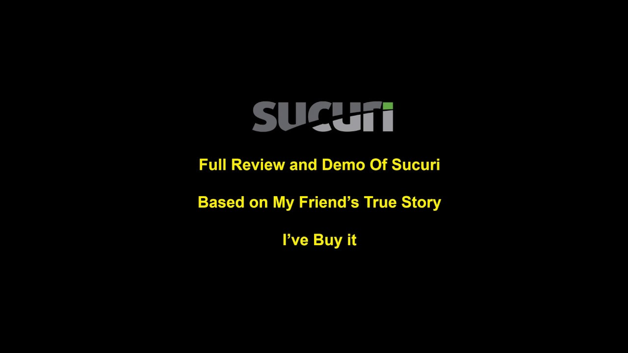 Sucuri Review and Full Demo - Based on My Friend True Story