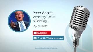 Peter Schiff: Monetary Death is Coming! - 05/17/15