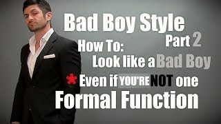 Bad Boy Style Part 2: Formal Event (How to Look Like a Bad Boy... Even If You Are Not One)