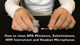 How to clean DPA Miniature, Subminiature, Headset and 4099 Instrument Microphones (read description)