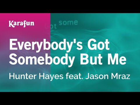 Karaoke Everybody's Got Somebody But Me - Hunter Hayes *
