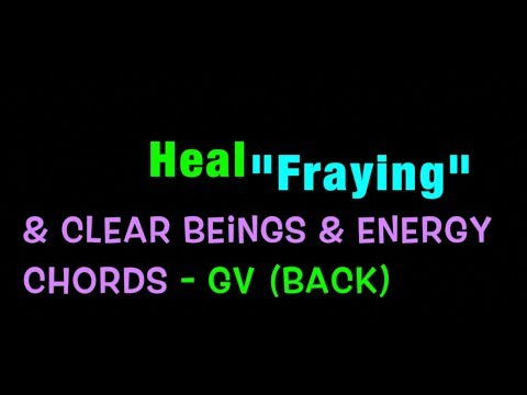 Heal Fraying, Clear Beings, GV (back) Meridian, April 15 pt 2 energy safety