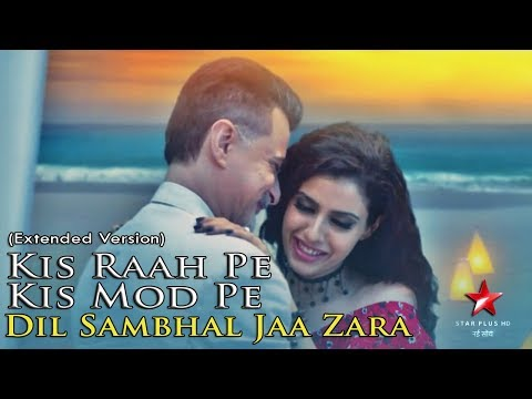 Kis Raah Pe Kis Mod Pe - Extended Version - Dil Sambhal Jaa Zara - Latest Song 2018 - Star Plus