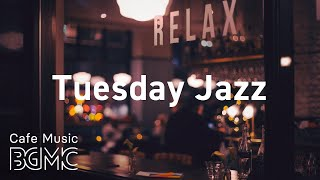 Tuesday Jazz: Night Music to Relax - Smooth Background Music for Work, Study, Chill and Rest