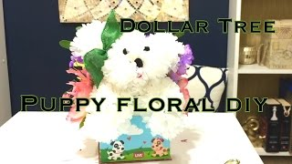 DOLLAR TREE DIY| HOW TO MAKE A PUPPY FLORAL|VD#2
