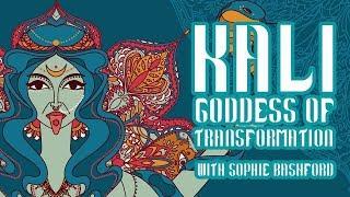 Kali - Goddess of Transformation | Sophie Bashford | You Are a Goddess