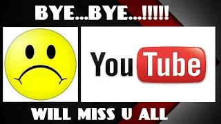 Bye..Bye... YOUTUBE !!! 🤐😞