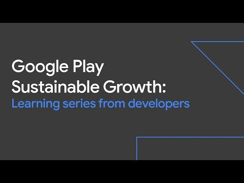 Google Play Sustainable Growth: Learning Series from Developers (Sustainable Growth Day '19)