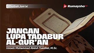 Khutbah Jum'at | JANGAN LUPA TADABUR AL-QUR'AN - Ustadz Muhammad Abduh Tuasikal, M.Sc.