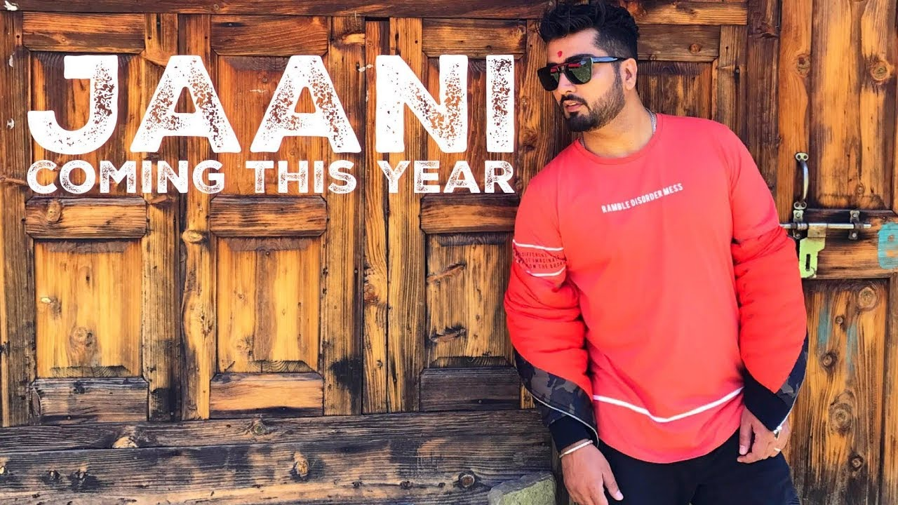 Coming This Year - JAANI (2018 Be Ready)