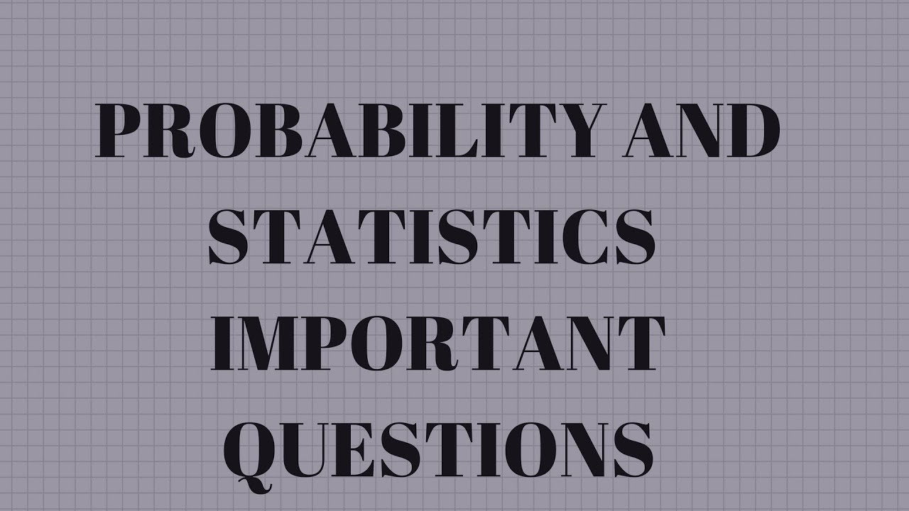 PROBABILITY AND STATISTICS IMPORTANT QUESTIONS