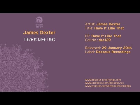 James Dexter: Have It Like That