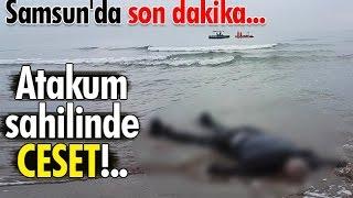 Samsun'da son dakika: Atakum sahilinde ceset!